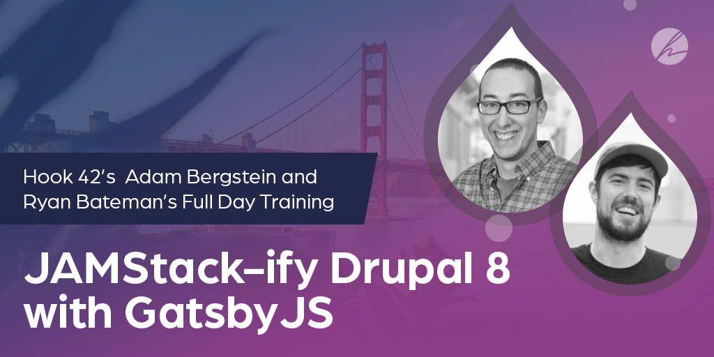 Hook 42's Adam Bergstein and Ryan Bateman deliver a full day Drupal 8 and GatsbyJS training at BADCamp 2019