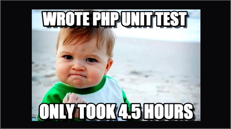 meme - wrote PHP unit test, only took 4.5 hours, yes!