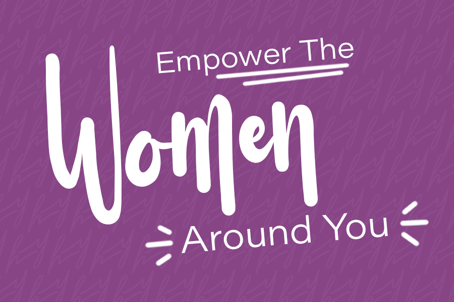 Empower The Women Around You