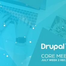 Drupal Core Meetings July Week 2 Recap