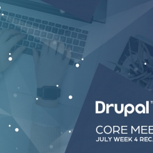 Drupal Core Meetings July 2019 Week 04 Recap