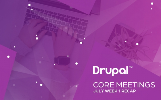 Drupal Core Meetings July Week 1 Recap