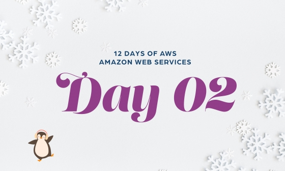 12 Days of AWS Day 2 written around snowflakes with a penguin wearing earmuffs dancing