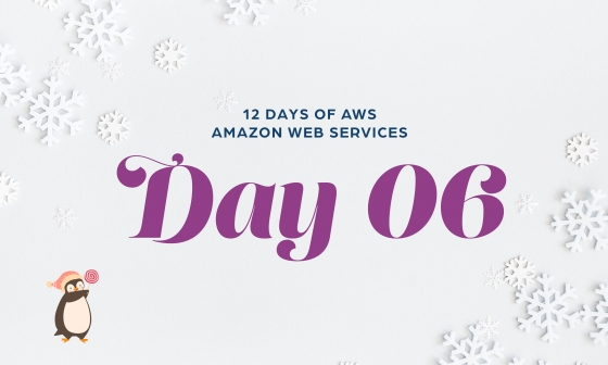 12 Days of AWS Day 6 written around snowflakes with a penguin holding a lollipop