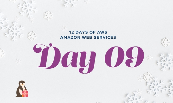 12 Days of AWS Day 9 written around snowflakes with a penguin opening a gift