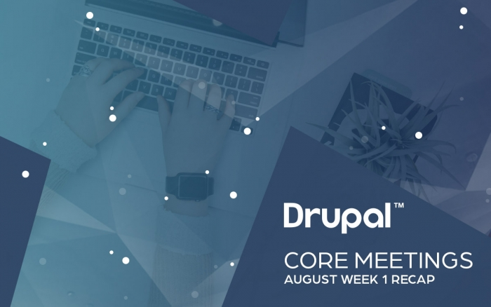 Drupal Core Meetings August Week 1 Recap