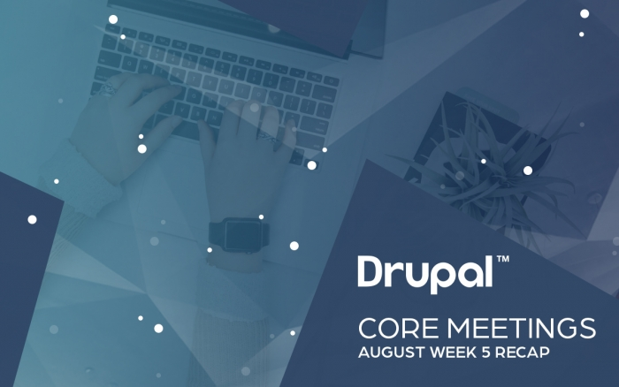 Drupal Core Meetings August Week 5 2019 Recap