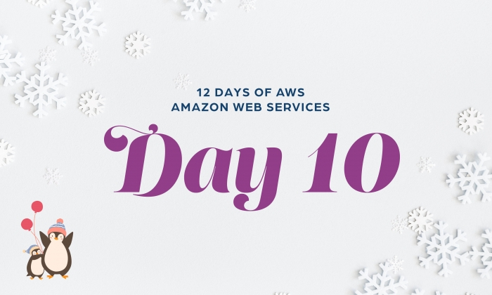 12 Days of AWS Day 10 written around snowflakes with two penguins holding balloons